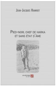 Pied-noir, chef de harka et sans état d'âme de Jean-Jacques Hanriot couverture-hanriot